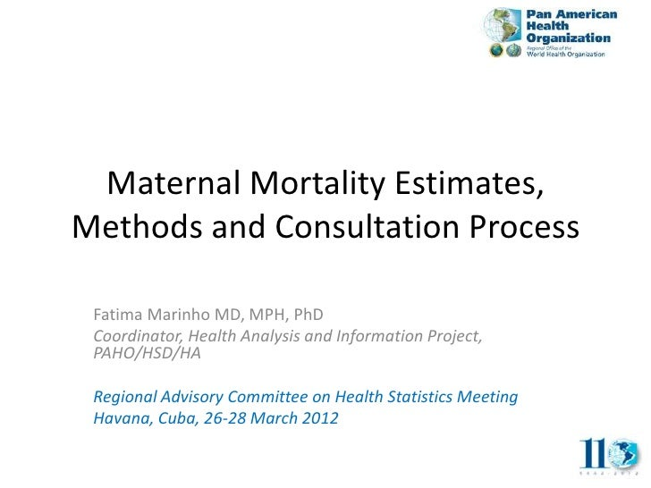 Maternal Mortality Estimates,Methods and Consultation Process Fatima Marinho MD, MPH, PhD Coordinator, Health Analysis and...