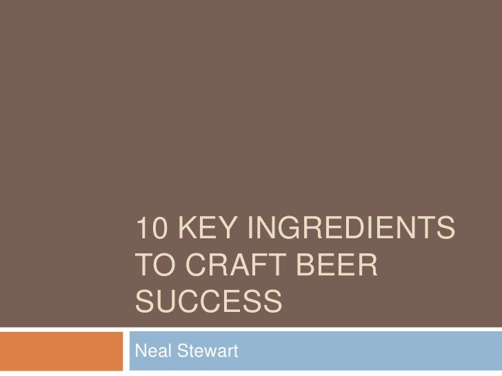 10 key ingredients to craft beer success<br />Neal Stewart<br />