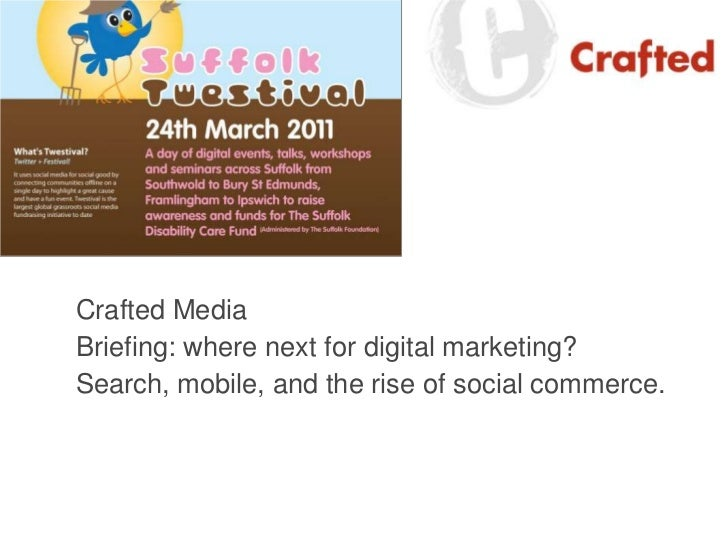 Crafted Media<br />Briefing: where next for digital marketing?<br />Search, mobile, and the rise of social commerce.<br />