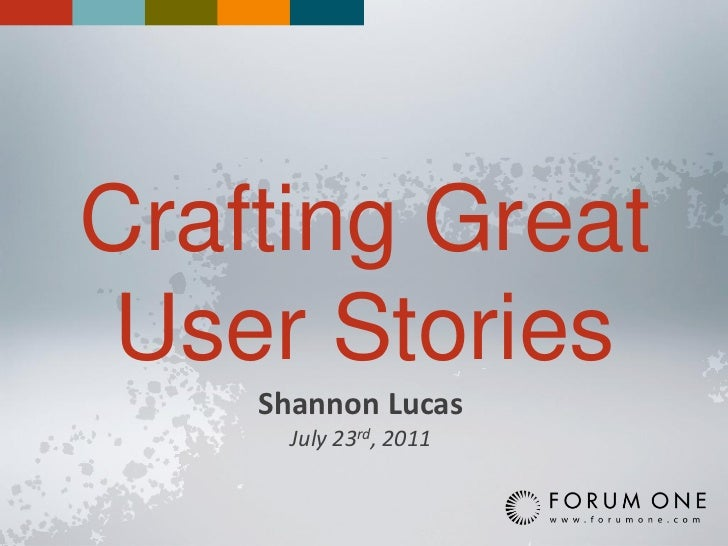 Crafting Great User Stories    Shannon Lucas      July 23rd, 2011