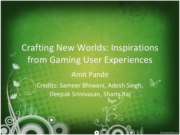 Crafting Interesting Worlds Inspirations from Gaming User Experiences
