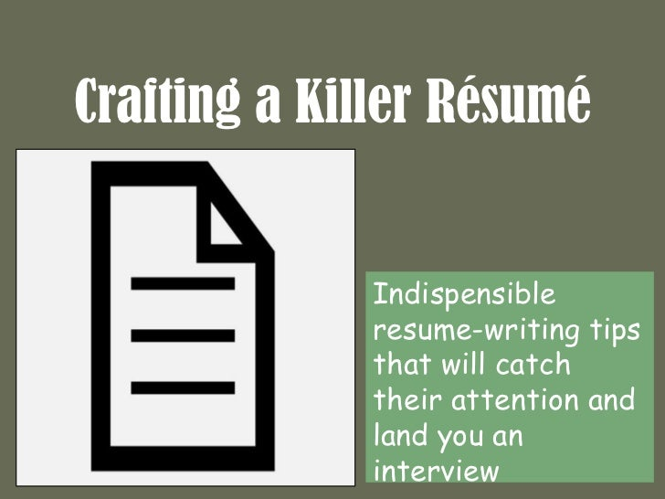Crafting a Killer Résumé             Indispensible             resume-writing tips             that will catch            ...