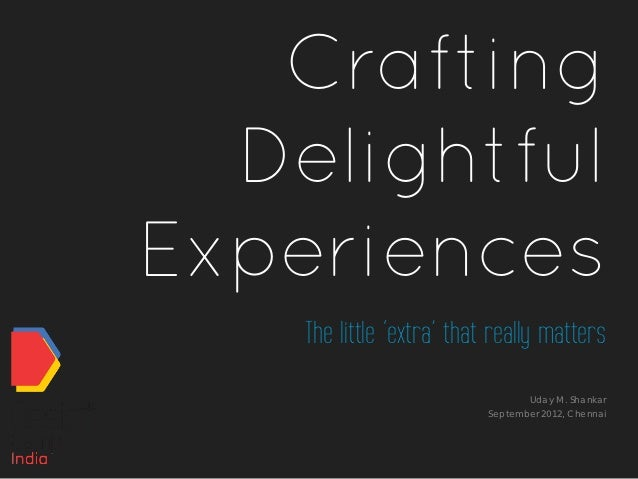 Crafting  DelightfulExperiences    The little 'extra' that really matters                                  Uday M. Shankar...