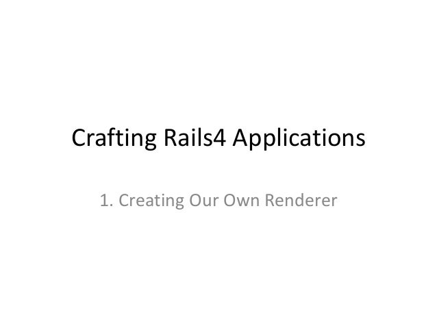 Crafting Rails4 Applications 1. Creating Our Own Renderer