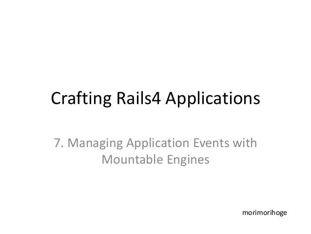Crafting Rails4 Applications 7. Managing Application Events with Mountable Engines morimorihoge