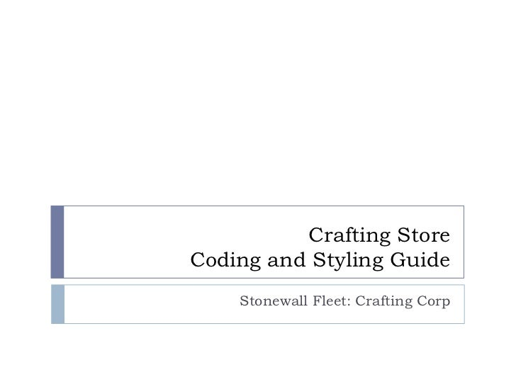 Crafting StoreCoding and Styling Guide<br />Stonewall Fleet: Crafting Corp<br />