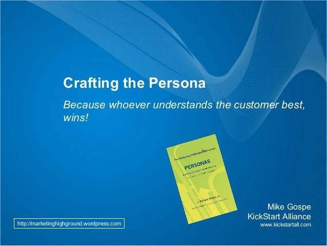 Crafting the Persona               Because whoever understands the customer best,               wins!                     ...