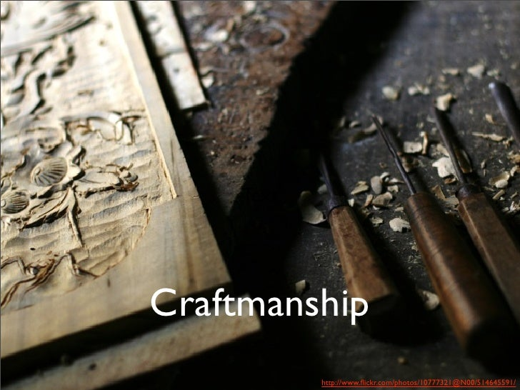 Text     Craftmanship             http://www.flickr.com/photos/10777321@N00/514645591/