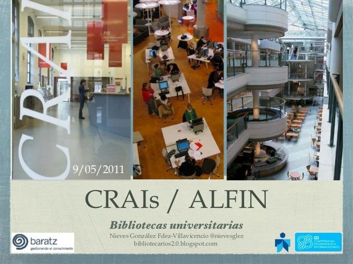 CRAIs / ALFIN Bibliotecas universitarias Nieves González Fdez-Villavicencio @nievesglez bibliotecarios2.0.blogspot.com  9/...