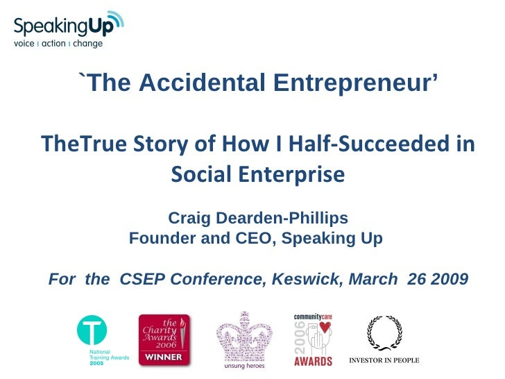 `The Accidental Entrepreneur' TheTrue Story of How I Half-Succeeded in Social Enterprise Craig Dearden-Phillips Founder an...