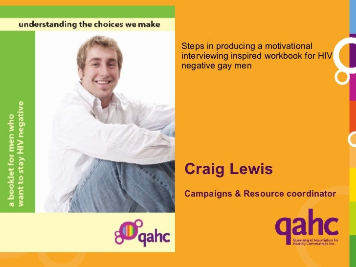 Craig Lewis Campaigns & Resource coordinator  <ul><li>Steps in producing a motivational interviewing inspired workbook for...
