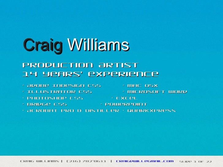 Craig WilliamsProduction Artist14 years' experience•   Adobe InDesign CS5      • Mac OSX•   Illustrator CS5         • Micr...