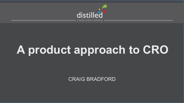 A product approach to CRO CRAIG BRADFORD
