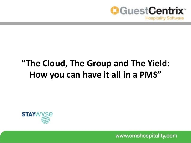 """""""The Cloud, The Group and The Yield:  How you can have it all in a PMS"""""""