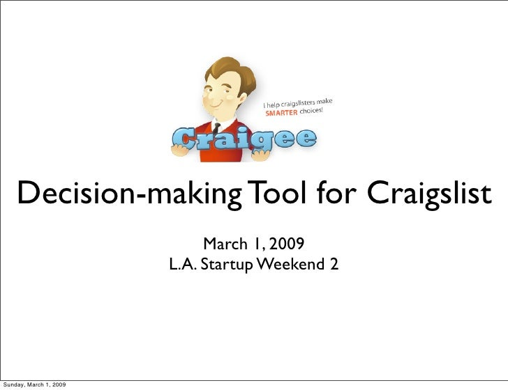 Decision-making Tool for Craigslist                              March 1, 2009                         L.A. Startup Weeken...