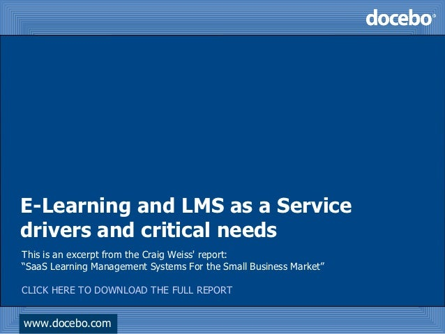 "E-Learning and LMS as a Servicedrivers and critical needsThis is an excerpt from the Craig Weiss report:""SaaS Learning Man..."