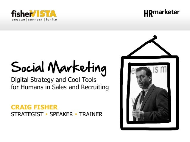 Digital Strategy and Cool Tools for Humans in Sales and Recruiting CRAIG FISHER  STRATEGIST  SPEAKER  TRAINER