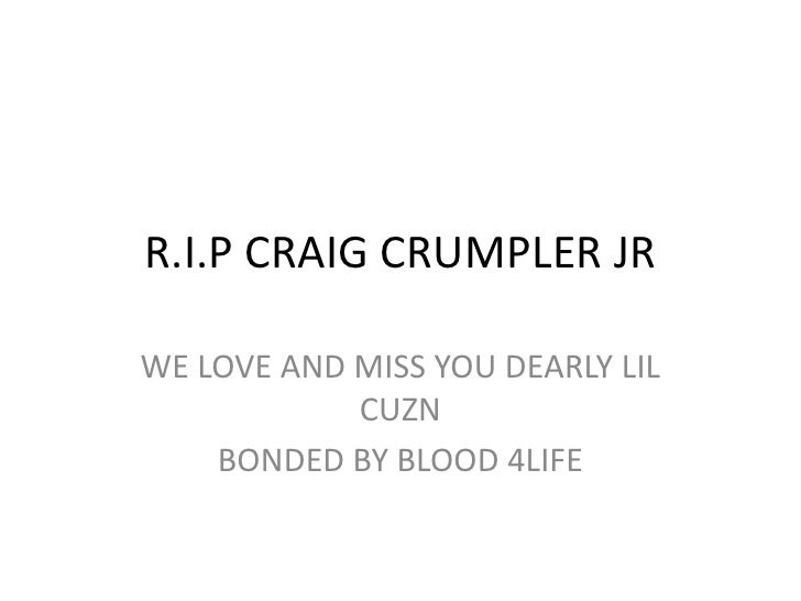 R.I.P CRAIG CRUMPLER JR WE LOVE AND MISS YOU DEARLY LIL CUZN BONDED BY BLOOD 4LIFE