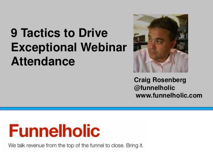 9 Tactics to DriveExceptional WebinarAttendance                              Craig Rosenberg                              ...