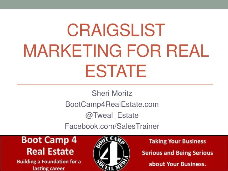 Craigslist Marketing for Real Estate<br />Sheri Moritz<br />BootCamp4RealEstate.com<br />@Tweal_Estate<br />Facebook.com/S...