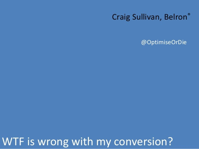 Craig Sullivan, Belron®                            @OptimiseOrDieWTF is wrong with my conversion?