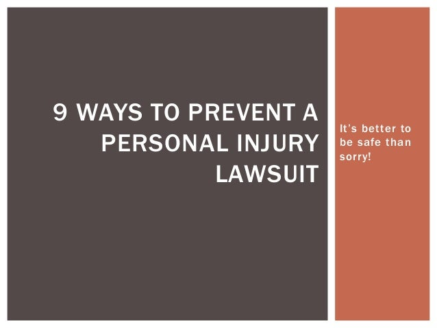 It's better to be safe than sorry! 9 WAYS TO PREVENT A PERSONAL INJURY LAWSUIT