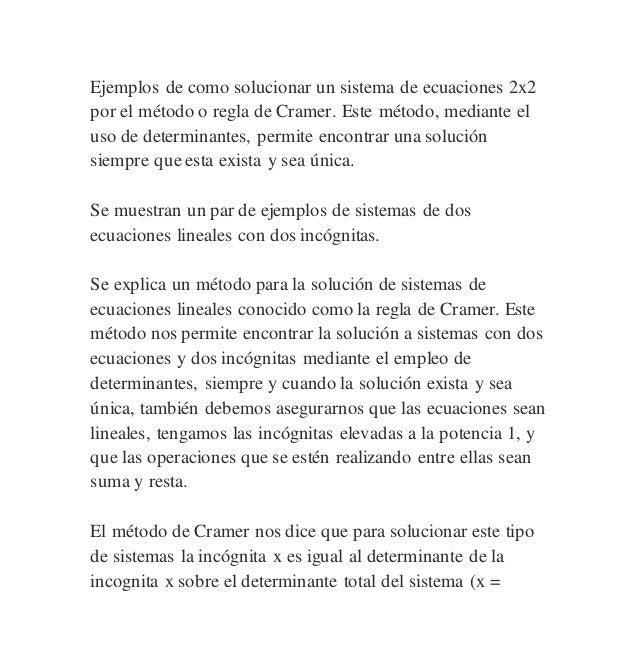 Ejemplos de como solucionar un sistema de ecuaciones 2x2  por el método o regla de Cramer. Este método, mediante el  uso d...