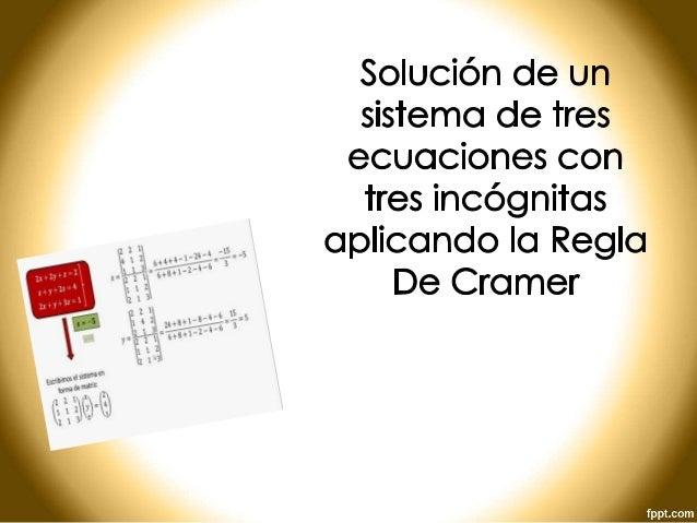 La Regla de Cramer es un método utilizado para resolver sistemas de ecuaciones por determinantes. Ejemplo: 2x + 3y + 4z = ...