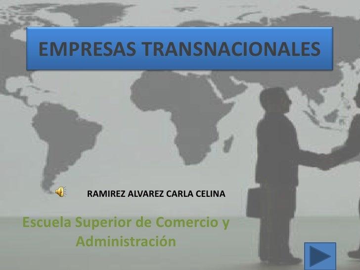EMPRESAS TRANSNACIONALES         RAMIREZ ALVAREZ CARLA CELINAEscuela Superior de Comercio y        Administración