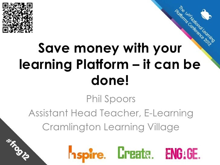 Save money with yourlearning Platform – it can be           done!             Phil Spoors Assistant Head Teacher, E-Learni...