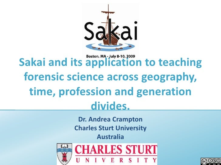 Sakai and its application to teaching forensic science across geography, time, profession and generation divides.<br />Dr....