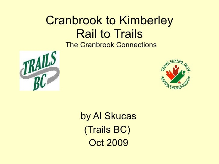 Cranbrook to Kimberley  Rail to Trails  The Cranbrook Connections by Al Skucas (Trails BC)  Oct 2009
