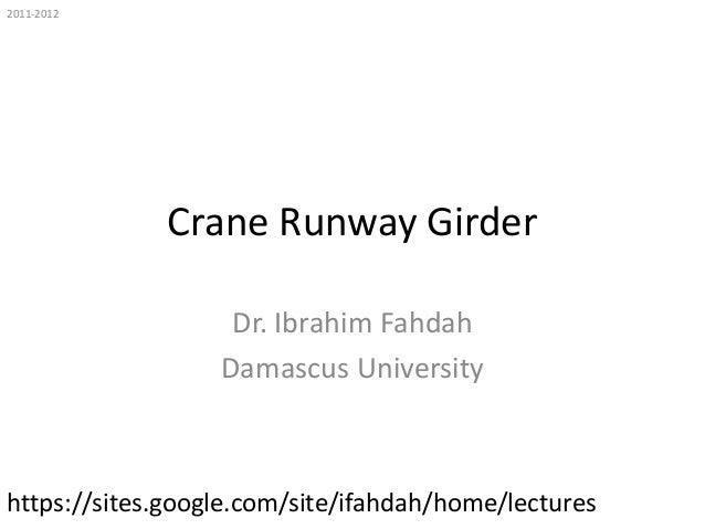 2011-2012  Crane Runway Girder Dr. Ibrahim Fahdah Damascus University  https://sites.google.com/site/ifahdah/home/lectures