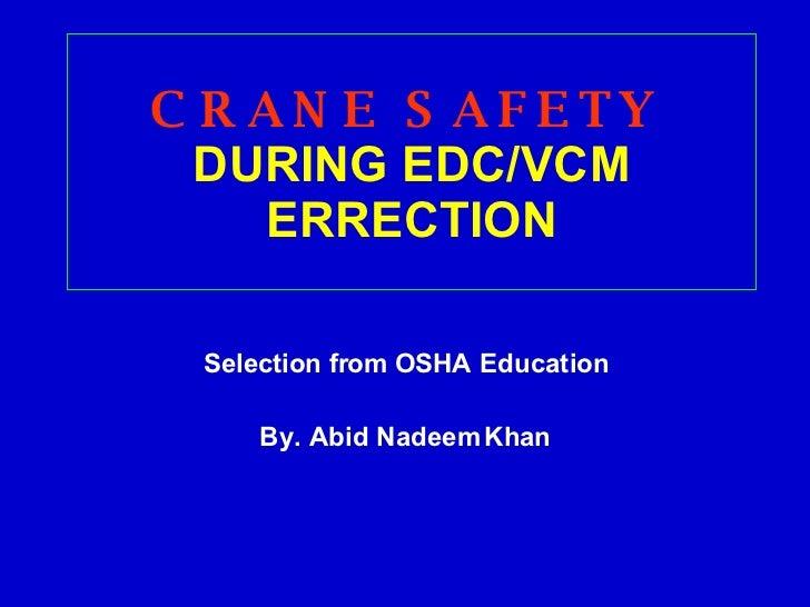 CRANE SAFETY   DURING EDC/VCM ERRECTION Selection from OSHA Education By. Abid Nadeem Khan
