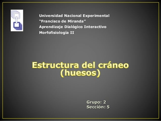 """Grupo: 2 Sección: 5 Universidad Nacional Experimental """"Francisco de Miranda"""" Aprendizaje Dialógico Interactivo Morfofisiol..."""