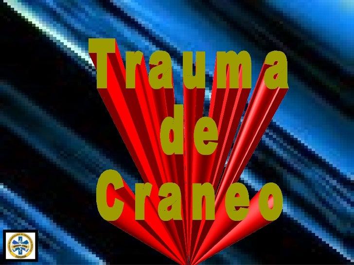 Trauma Craneo Encefálico