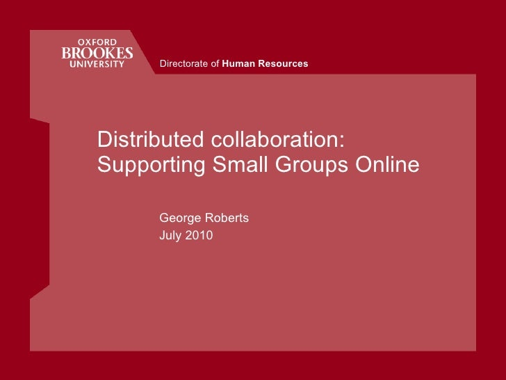 Distributed collaboration: Supporting Small Groups Online George Roberts July 2010 Directorate of  Human Resources