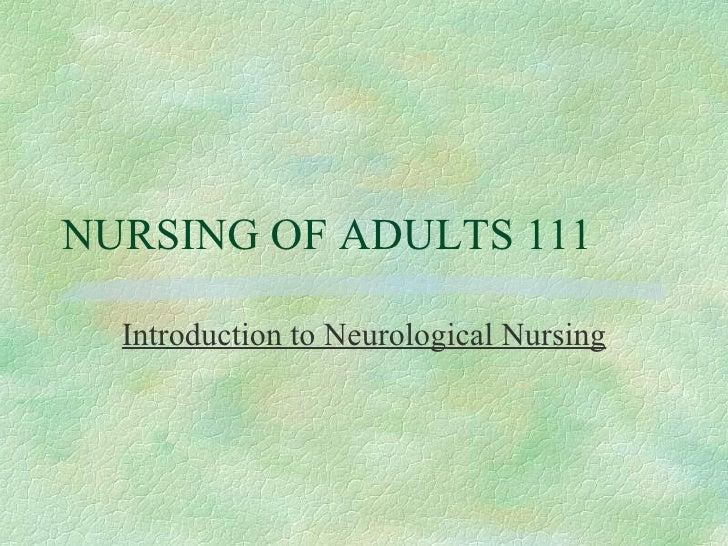 NURSING OF ADULTS 111 Introduction to Neurological Nursing