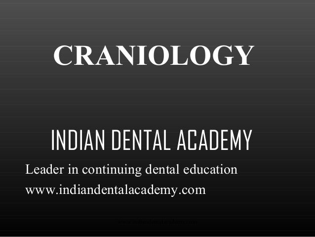 CRANIOLOGY INDIAN DENTAL ACADEMY Leader in continuing dental education www.indiandentalacademy.com www.indiandentalacademy...