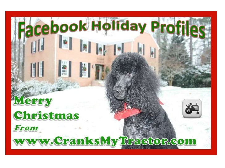 Facebook Holiday Profiles<br />Merry <br />Christmas<br />From<br />www.CranksMyTractor.com<br />