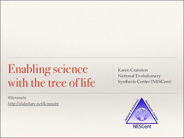 @kcranstn! http://slideshare.net/kcranstn Enabling science with the tree of life Karen Cranston! National Evolutionary Syn...