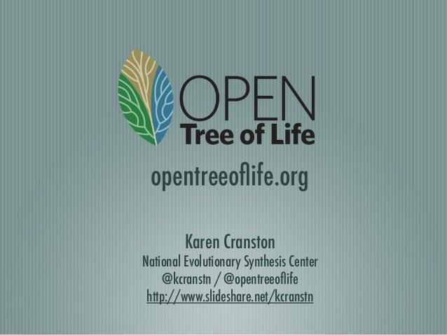 Karen CranstonNational Evolutionary Synthesis Center@kcranstn / @opentreeoflifehttp://www.slideshare.net/kcranstnopentreeofl...