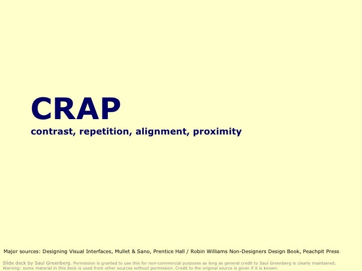 CRAP contrast, repetition, alignment, proximity Slide deck by Saul Greenberg.  Permission is granted to use this for non-c...