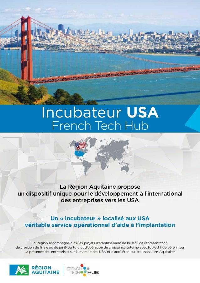 Incubateur USA La Région Aquitaine propose un dispositif unique pour le développement à l'international des entreprises ve...