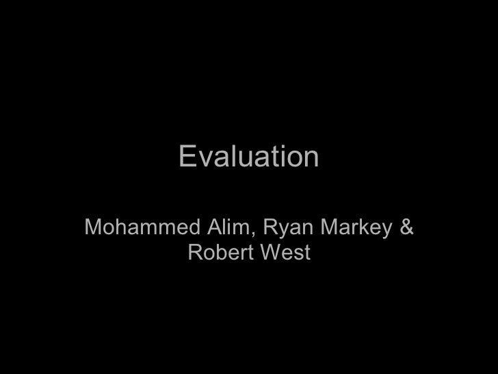 Evaluation Mohammed Alim, Ryan Markey & Robert West