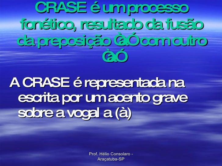 """CRASE é um processo fonético, resultado da fusão da preposição """"a""""  com outro """"a"""" <ul><li>A CRASE é representada na escrit..."""