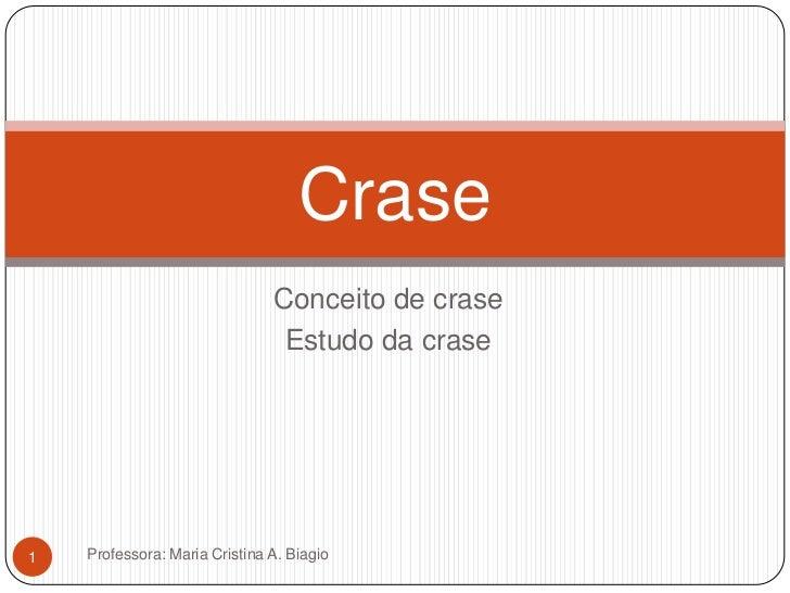 Crase                               Conceito de crase                                Estudo da crase1   Professora: Maria ...