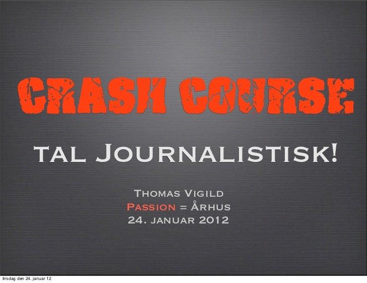 Crash Course               tal Journalistisk!                             Thomas Vigild                            Passion...