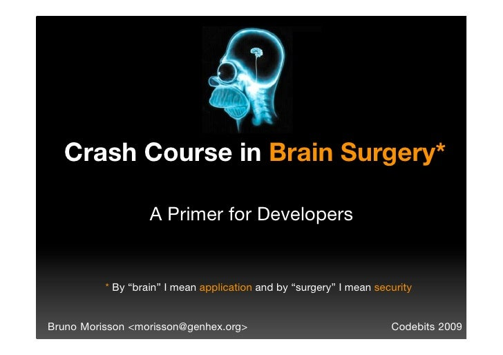 """Crash Course in Brain Surgery*                     A Primer for Developers             * By """"brain"""" I mean application and..."""