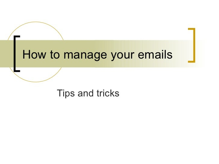 How to manage your emails Tips and tricks